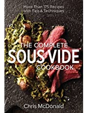 Complete Sous Vide Cookbook: 150 Recipes Plus Tips and Techniques