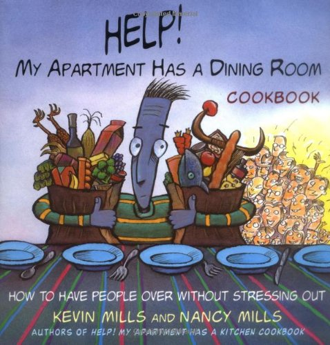 Help! My Apartment Has a Dining Room Cookbook: How to Have People Over for Dinner Without Stressing Out by Kevin Mills, Nancy Mills