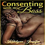 Consenting with my Boss: A Stepbrother Billionaire Contemporary Romance | Katelynn Jennifer,Stepbrother Billionaire Deluxe