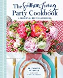 The Southern Living Party Cookbook: A Modern Guide to Gathering