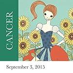 Cancer: September 03, 2015   Tali Edut,Ophira Edut