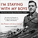 I'm Staying with My Boys: The Heroic Life of Sgt. John Basilone, USMC Audiobook by Jim Proser, Jerry Cutter Narrated by Joe Barrett