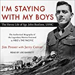 I'm Staying with My Boys: The Heroic Life of Sgt. John Basilone, USMC | Jim Proser,Jerry Cutter