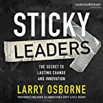 Sticky Leaders: The Secret to Lasting Change and Innovation | Larry Osborne