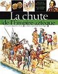 CHUTE DE L'EMPIRE AZT�QUE (LA)