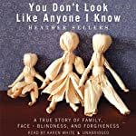 You Don't Look Like Anyone I Know: A True Story of Family, Face-Blindness, and Forgiveness | Heather Sellers