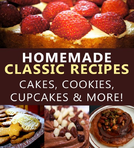 Homemade Classic Desserts - Cakes, Cookies, Cupcakes & More! (Foodie Fanatics Anonymous Book (Fanatic Cookie)