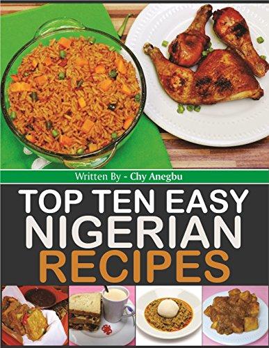 Top Ten Easy Nigerian Recipes (cookbook) by Chy Anegbu