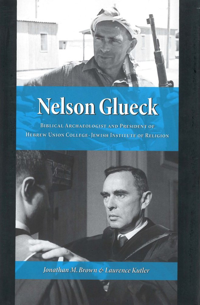 Nelson Glueck: Biblical Archaeologist And President of the Hebrew Union College Jewish Institute of Religion ebook