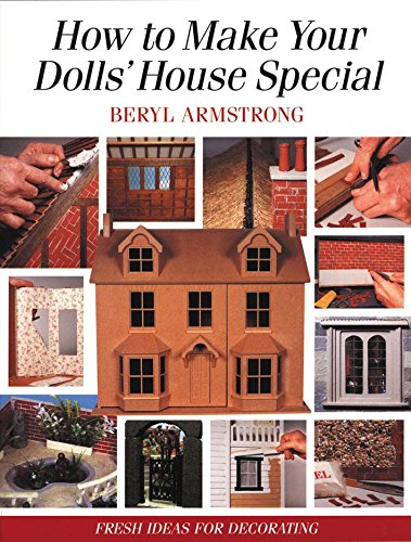 How to Make Your Dolls' House Special: Fresh Ideas for Decorating with Style (Decorating House Ideas)