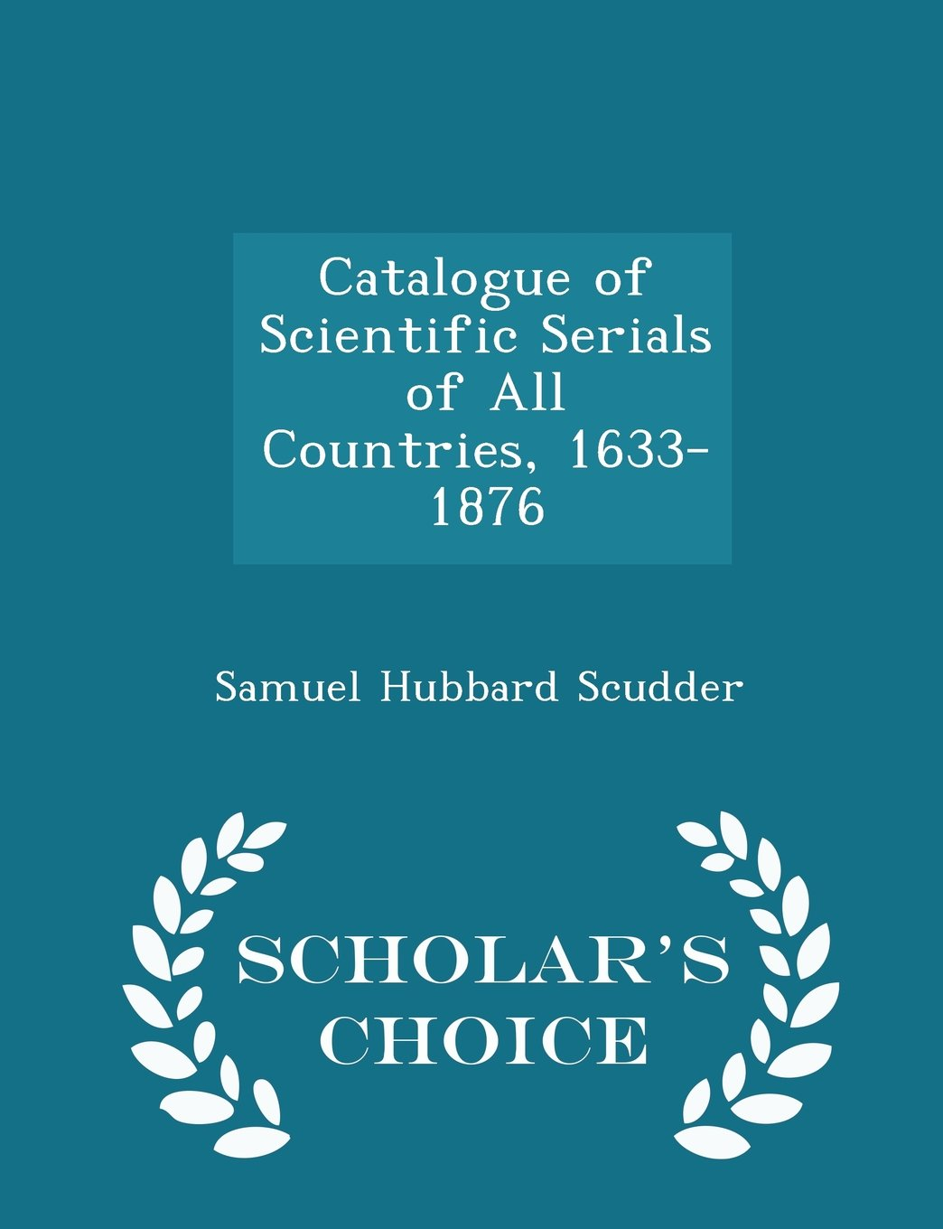 Catalogue of Scientific Serials of All Countries, 1633-1876 - Scholar's Choice Edition pdf epub