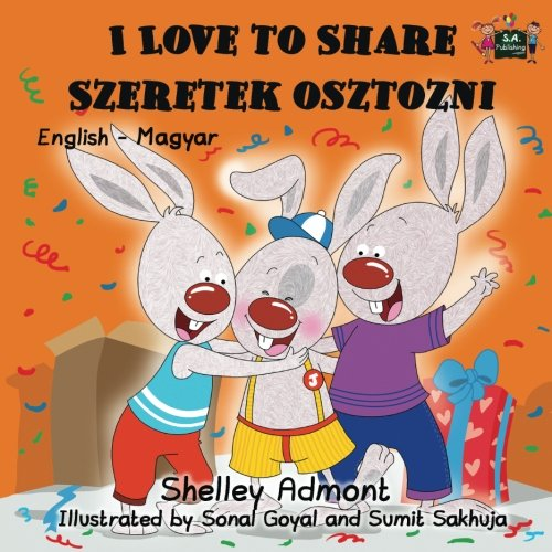 I Love to Share Szeretek osztozni (english hungarian childrens books, hungarian kids book): hungarian books for kids, hungarian language books ... Bilingual Collection) (Hungarian Edition)