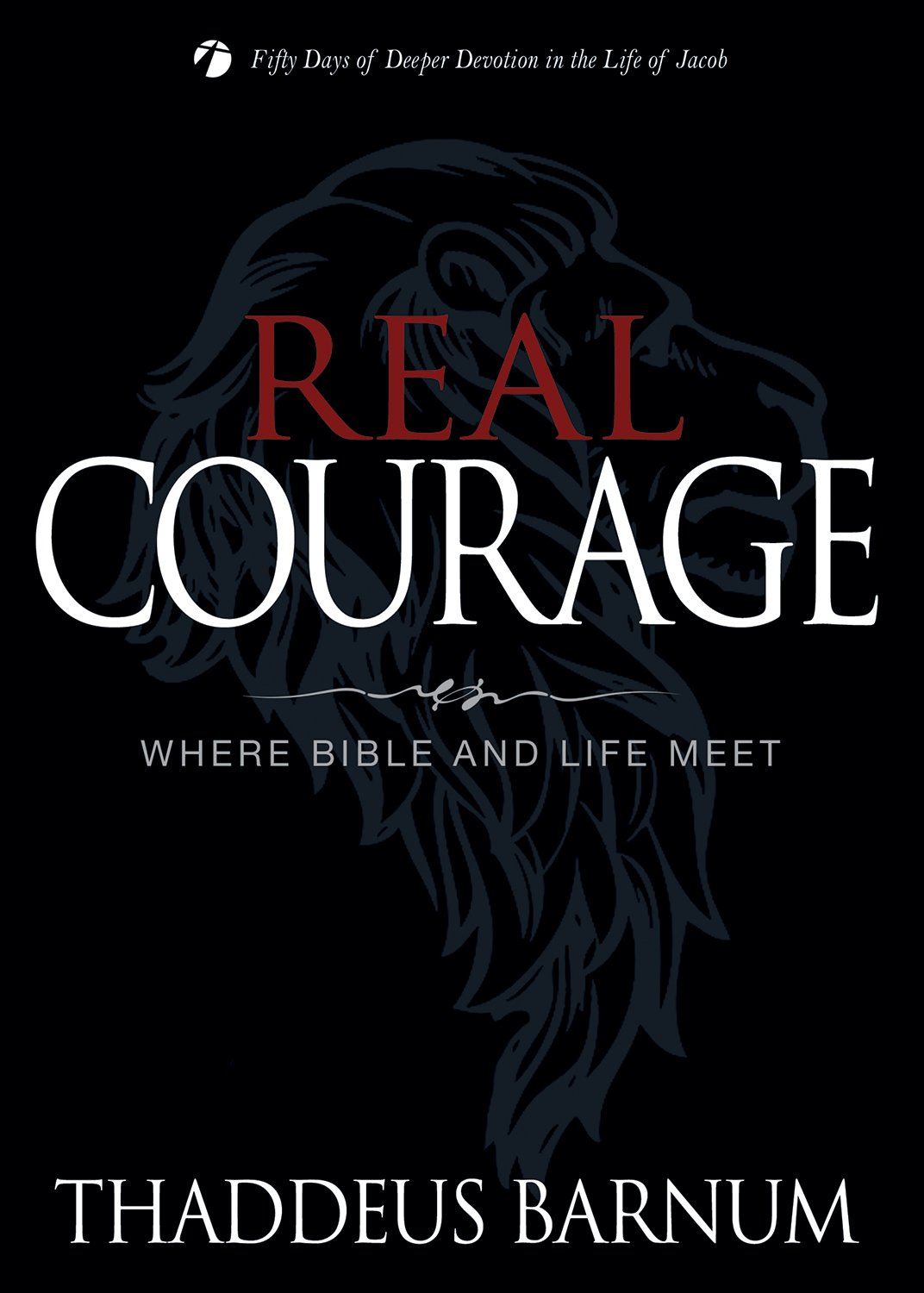 Real Courage: Where Bible and Life Meet (Deeper Devotion (Thaddeus Barnum))