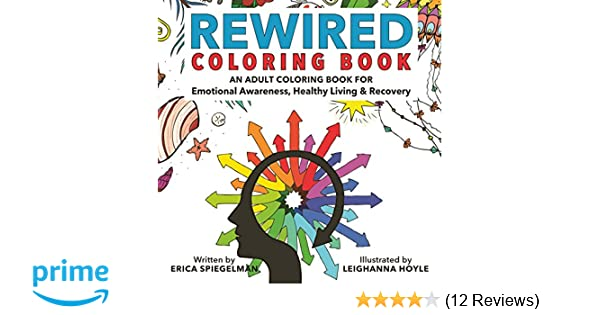 Rewired adult coloring book an adult coloring book for emotional awareness healthy living recovery erica spiegelman leighanna hoyle 9781578266845