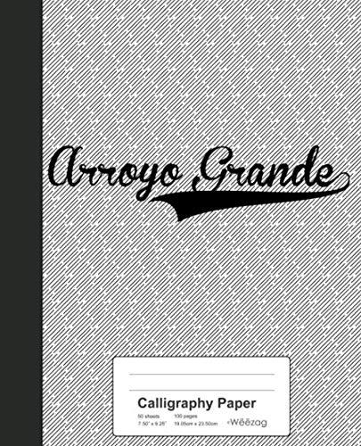 Arroyo Grande - Calligraphy Paper: ARROYO GRANDE Notebook (Weezag Calligraphy Paper Notebook)