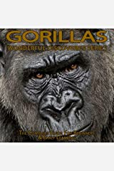 Gorillas: The Complete Guide For Beginners & Early Learning (Robert Stanek's Wonderful Discoveries) Kindle Edition