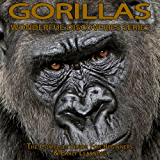 Gorillas: The Complete Guide For Beginners & Early Learning (Wonderful Discoveries)