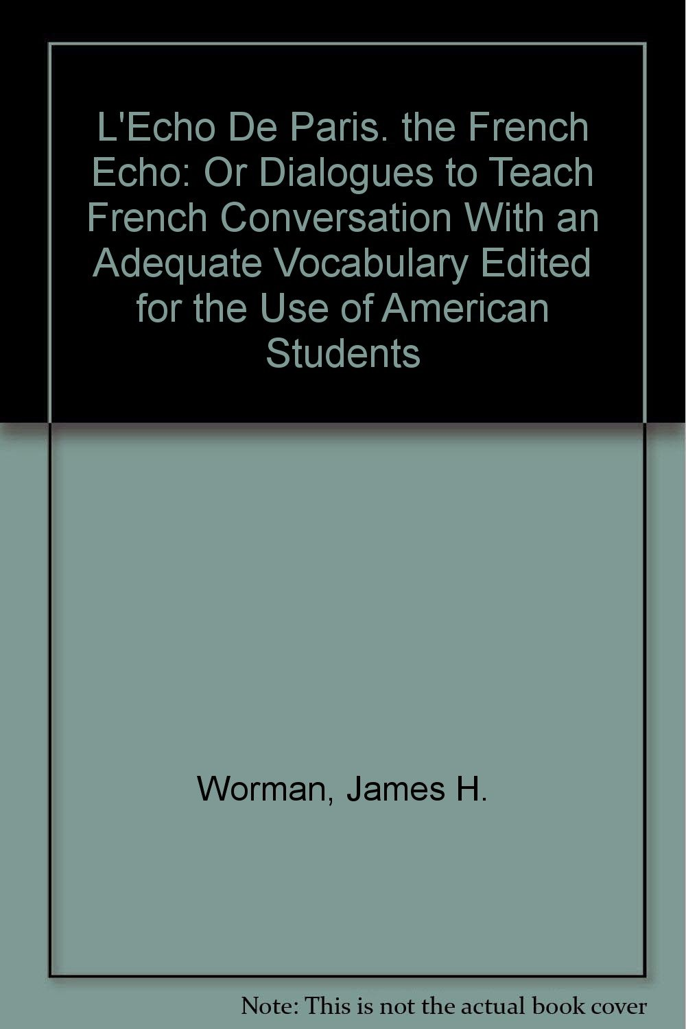 L'Echo De Paris  the French Echo: Or Dialogues to Teach French