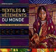 Textiles & vêtements du monde : Carnet de voyage d'une styliste par Catherine Legrand (II)