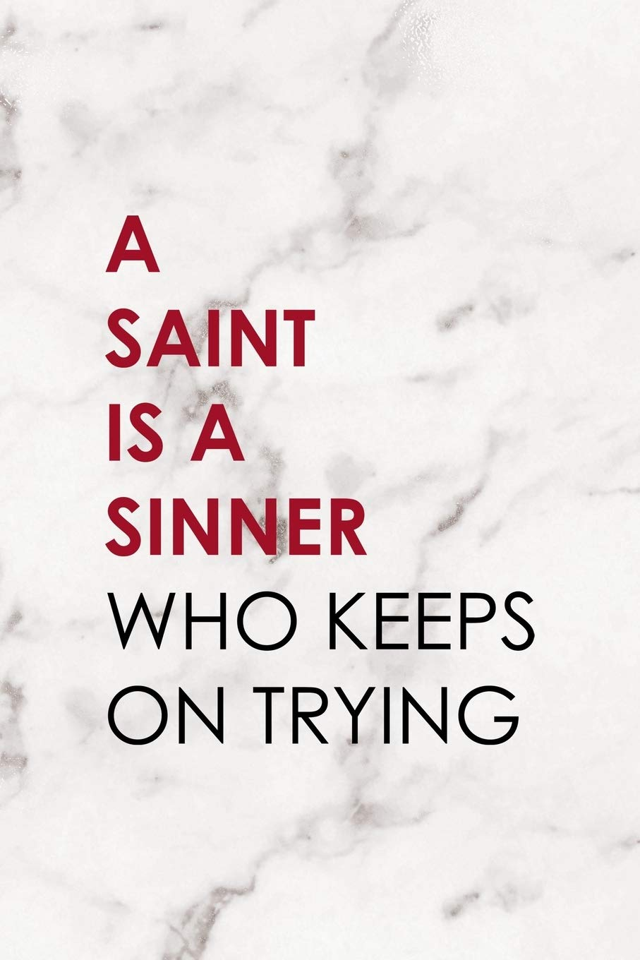 A Saint Is A Sinner Who Keeps On Trying Notebook Journal Composition Blank Lined Diary Notepad 120 Pages Paperback Marble Sinner Rosario Xi Tallulah 9781671344990 Books