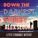 Down the Darkest Street: A Pete Fernandez Mystery, Book 2 | Alex Segura
