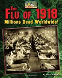 The Flu of 1918: Millions Dead Worldwide! (Nightmare Plagues)
