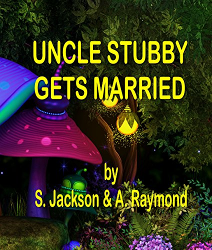 Uncle Stubby Gets Married (Shadow and Friends Series Book Five 5) by [Jackson, S., Raymond, A., Schmidt, M.]