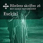 Esekiel (Bibel2011 - Bibelens skrifter 26 - Det Gamle Testamentet)    KABB