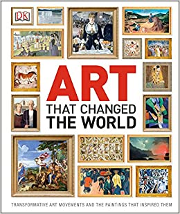 art that changed the world transformative art movements and the paintings that inspired them