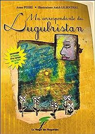 Ma correspondante du Lugubristan par Anne Poiré