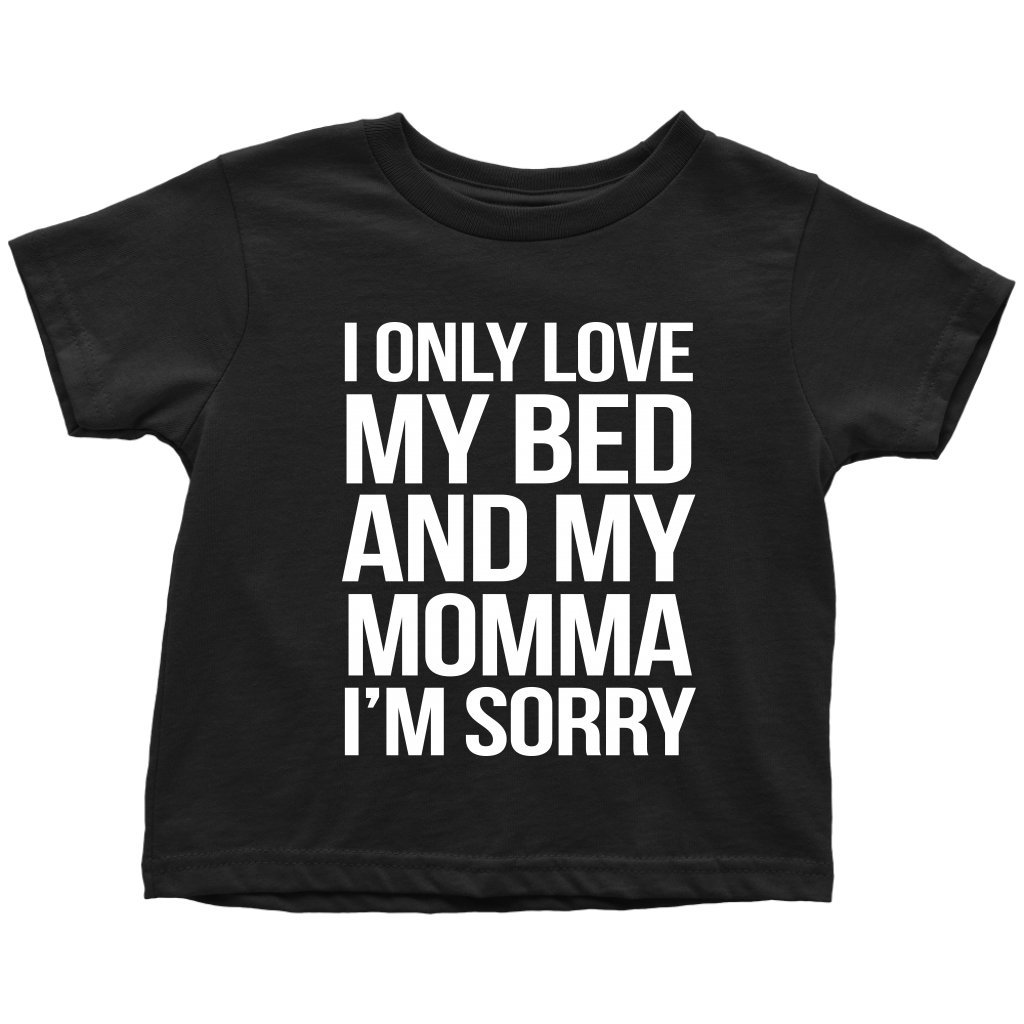 God's Plan Apparel I Only Love My Bed and My Momma I'm Sorry Toddler T-Shirt