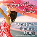 The Land of Mango Sunsets Audiobook by Dorothea Benton Frank Narrated by Nicole Poole