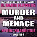 Murder and Menace: Riveting True Crime Tales, Book 2 Audiobook by R. Barri Flowers Narrated by Rebecca Roberts
