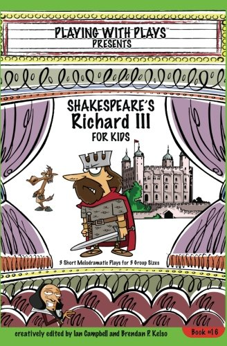 Shakespeare's Richard III for Kids: 3 Short Melodramatic Plays for 3 Group Sizes (Playing With Plays) (Volume 16)