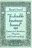 To Double Business Bound : Essays on Literature, Mimesis and Anthropology, Girard, René, 0801821142