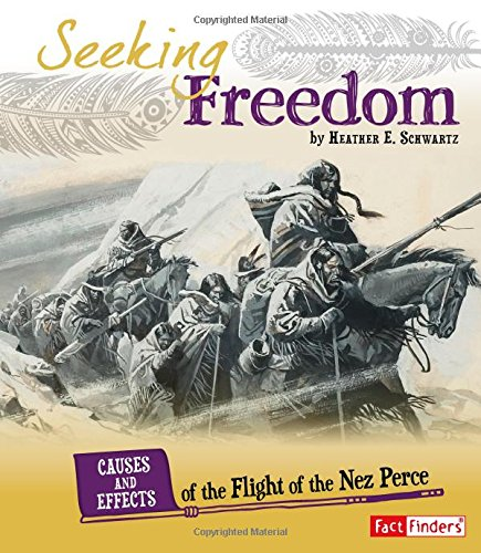 Seeking Freedom: Causes and Effects of the Flight of the Nez Perce (Cause and Effect: American Indian History)