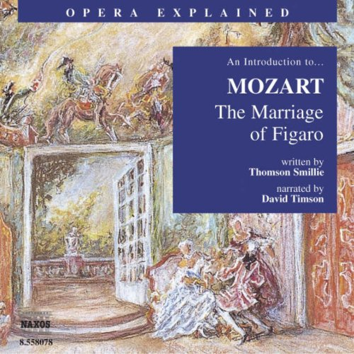 The Marriage of Figaro: An Introduction to Mozart's Opera (Opera Explained)