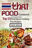 Thai Food Cookbook: Top 25 Real Home Cooking Thai Recipes