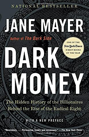 Dark Money: The Hidden History of the Billionaires Behind the Rise of the Radical Right (Liberalism History)