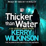 Thicker Than Water: Jessica Daniel, Book 6 | Kerry Wilkinson
