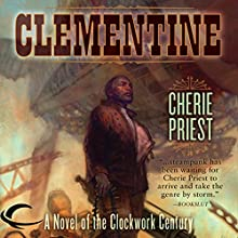 Clementine: A Novel of the Clockwork Century Audiobook by Cherie Priest Narrated by Dina Pearlman, Victor Bevine