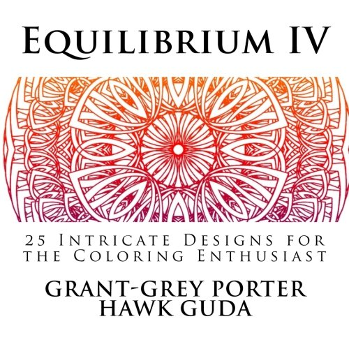 Equilibrium IV: 25 Intricate Designs For The Coloring Enthusiast (Volume 4)