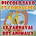 Piccolo Saxo et compagnie : Le carnaval des animaux Performance Auteur(s) : André Popp Narrateur(s) : André Popp