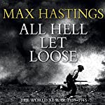 All Hell Let Loose | Max Hastings