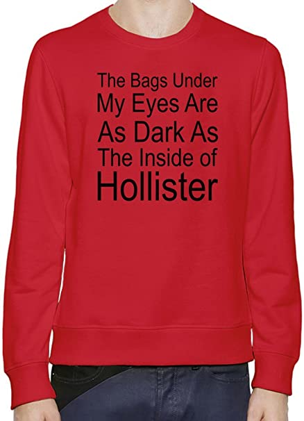 The Bags Under My Eyes Are Dark As The Inside Of Hollister Slogan Hombres sudadera XX