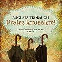 Praise Jerusalem! Audiobook by Augusta Trobaugh Narrated by D. Lynne Jenson