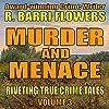 Murder and Menace: Riveting True Crime Tales, Book 3