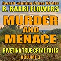 Murder and Menace: Riveting True Crime Tales, Book 3 Audiobook by R. Barri Flowers Narrated by Jennifer Dorr