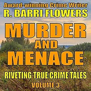 Murder and Menace: Riveting True Crime Tales, Book 3 Audiobook