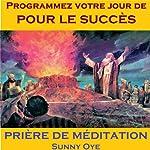 Programmer Votre Jour de pour le Succès (French) - Méditation Prières | Sunny Oye,M. P. Ministries